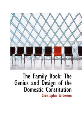 The Family Book: The Genius and Design of the Domestic Constitution by Christopher Anderson