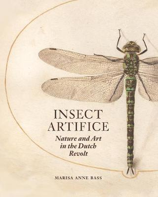 Insect Artifice: Nature and Art in the Dutch Revolt book