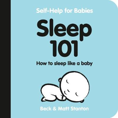 Sleep 101: How to Sleep Like a Baby (Self-Help for Babies, #1) by Beck Stanton