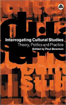 Interrogating Cultural Studies by Paul Bowman