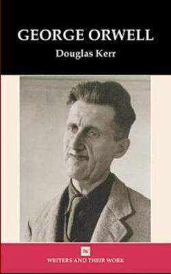 George Orwell by Douglas Kerr