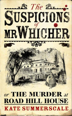 The Suspicions of Mr Whicher: or the Murder at Road Hill House by Kate Summerscale