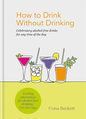 How to Drink Without Drinking: Celebratory alcohol-free drinks for any time of the day by Fiona Beckett
