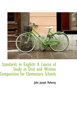 Standards in English: A Course of Study in Oral and Written Composition for Elementary Schools by John Joseph Mahoney