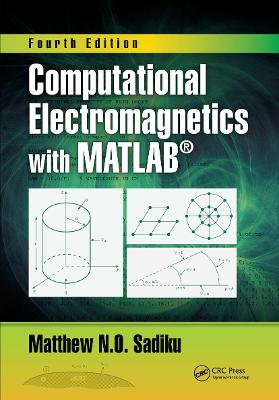 Computational Electromagnetics with MATLAB, Fourth Edition by Matthew N.O. Sadiku