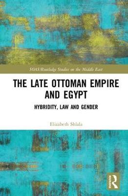Late Ottoman Empire and Egypt by Elizabeth H Shlala