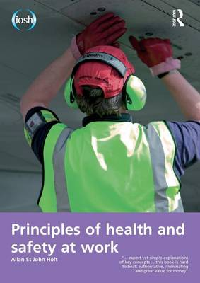 Principles of Health and Safety at Work by Allan St. John Holt