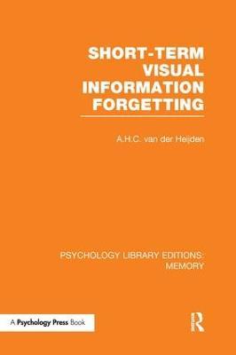 Short-Term Visual Information Forgetting by A.H.C. van der Heijden