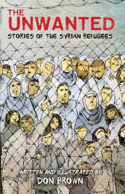The Unwanted: Stories of the Syrian Refugees by Don Brown