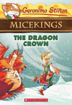 The Geronimo Stilton Micekings  #7: The Dragon Crown by Geronimo Stilton