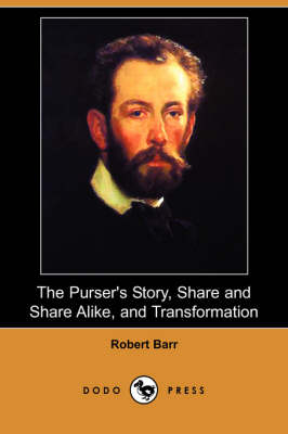 Purser's Story, Share and Share Alike, and Transformation (Dodo Press) by Robert Barr