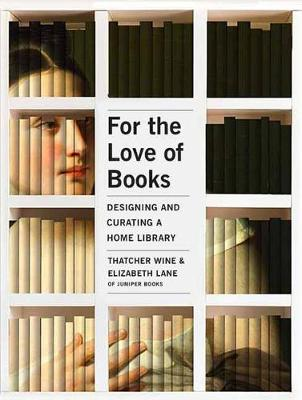 For the Love of Books: Designing and Curating a Home Library by Thatcher Wine