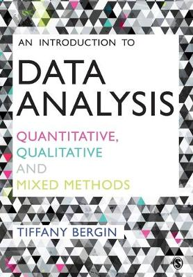 An Introduction to Data Analysis: Quantitative, Qualitative and Mixed Methods by Tiffany Bergin