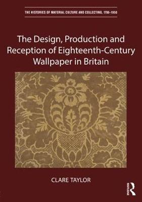Design, Production and Reception of Eighteenth-Century Wallpaper in Britain book