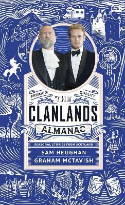 The Clanlands Almanac: Seasonal Stories from Scotland by Sam Heughan