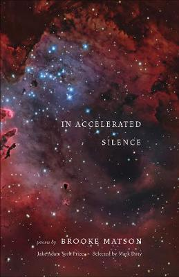 In Accelerated Silence: Poems by Brooke Matson