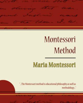 Montessori Method - Maria Montessori by Montessori Maria Montessori