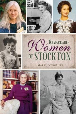 Remarkable Women of Stockton by Mary Jo Gohlke