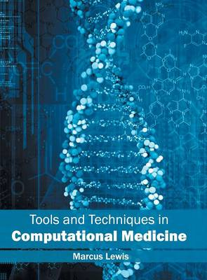 Tools and Techniques in Computational Medicine by Marcus Lewis