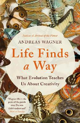 Life Finds a Way: What Evolution Teaches Us About Creativity by Andreas Wagner