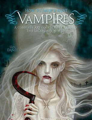 How to Draw and Paint Vampires by Ian Daniels