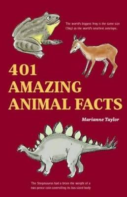 401 Amazing Animals Facts by Marianne Taylor