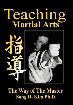 Teaching Martial Arts by Sang H Kim