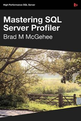 Mastering SQL Server Profiler - SQL Bits Edition by Brad M. McGehee