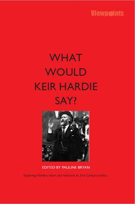 What would Keir Hardie say? by Pauline Bryan