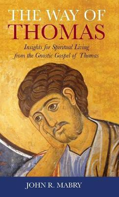 Way of Thomas: Insights for Spiritual Living from the Gnostic Gospel of Thomas by John R. Mabry