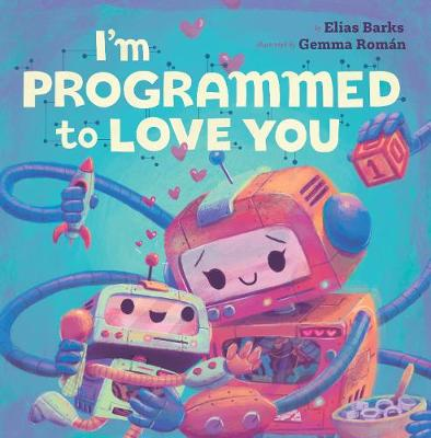I'm Programmed to Love You by Elias Barks