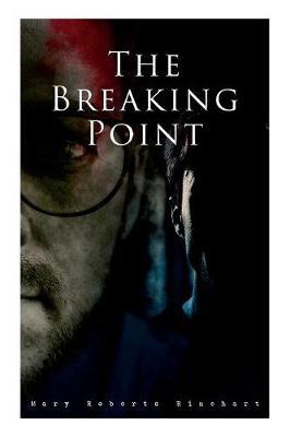 The Breaking Point: Murder Mystery Novel by Mary Roberts Rinehart