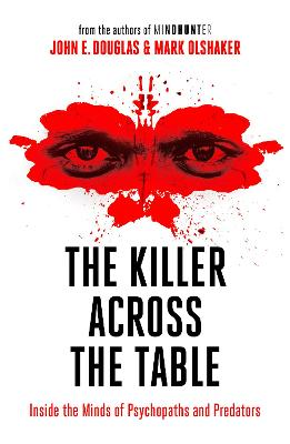 The Killer Across the Table: Inside the Minds of Psychopaths and Predators book