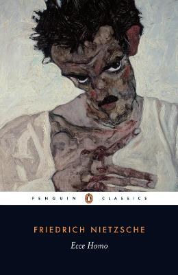 Ecce Homo: How One Becomes What One is by Friedrich Nietzsche