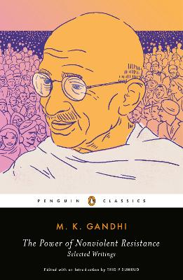 The Power of Nonviolent Resistance: Selected Writings by Mohandas Gandhi
