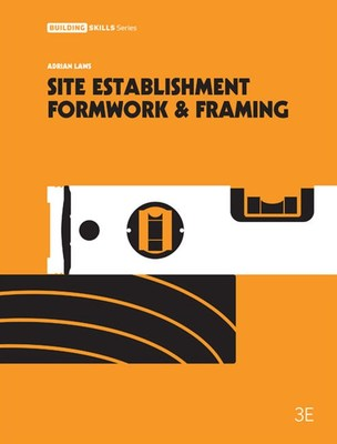 Site Establishment, Formwork and Framing by Adrian Laws
