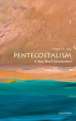 Pentecostalism: A Very Short Introduction by William K. Kay