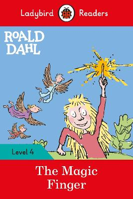 Roald Dahl: The Magic Finger - Ladybird Readers Level 4 by Roald Dahl