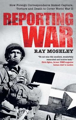 Reporting War by Ray Moseley