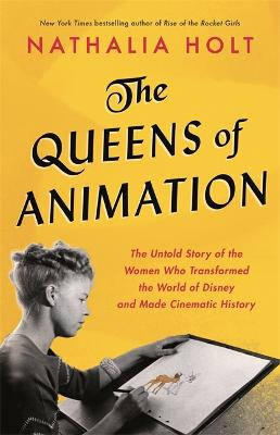 The Queens of Animation: The Untold Story of the Women Who Transformed the World of Disney and Made Cinematic History book