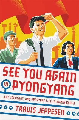See You Again in Pyongyang by Travis Jeppesen