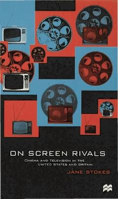 On Screen Rivals by Jane Stokes
