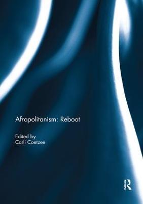 Afropolitanism: Reboot by Carli Coetzee