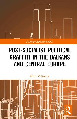 Post-Socialist Political Graffiti in the Balkans and Central Europe book