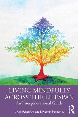Living Mindfully Across the Lifespan: An Intergenerational Guide book