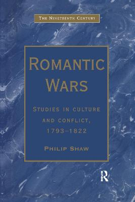 Romantic Wars: Studies in Culture and Conflict, 1793 1822 by Philip Shaw