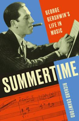 Summertime: George Gershwin's Life in Music by Richard Crawford