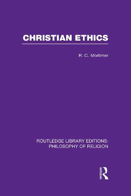 Christian Ethics by Robert Cecil Mortimer