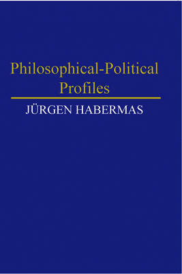 Philosophical Political Profiles by Jurgen Habermas