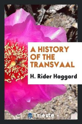 A History of the Transvaal by Sir H Rider Haggard